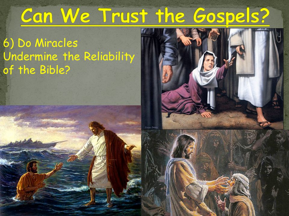 6) Do Miracles Undermine the Reliability of the Bible