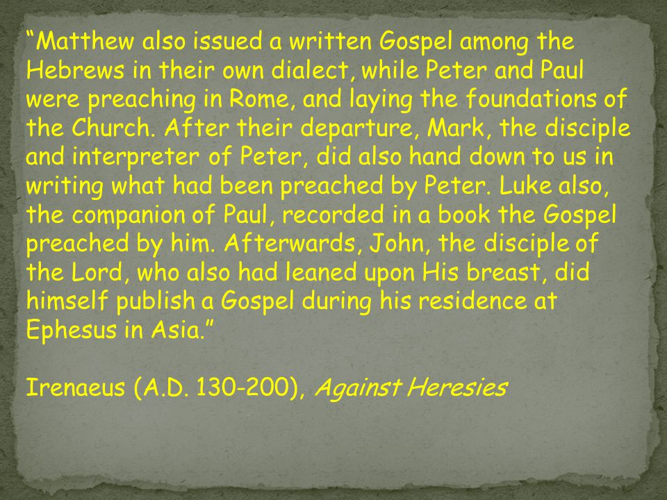 Matthew also issued a written Gospel among the Hebrews in their own dialect, while Peter and Paul were preaching in Rome, and laying the foundations of the Church.