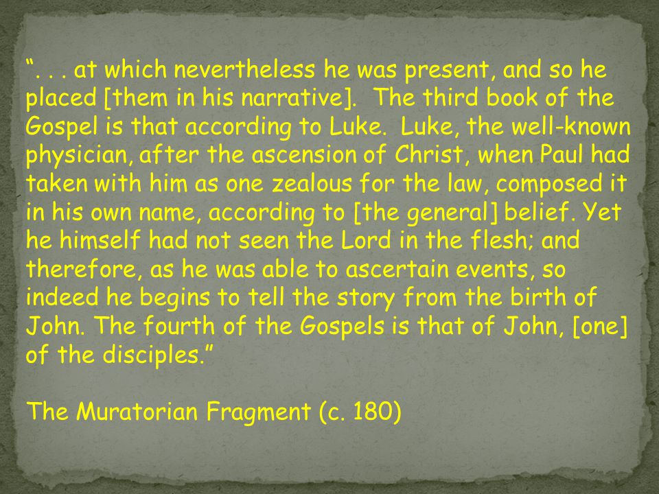 """""""... at which nevertheless he was present, and so he placed [them in his narrative]. The third book of the Gospel is that according to Luke. Luke, the"""