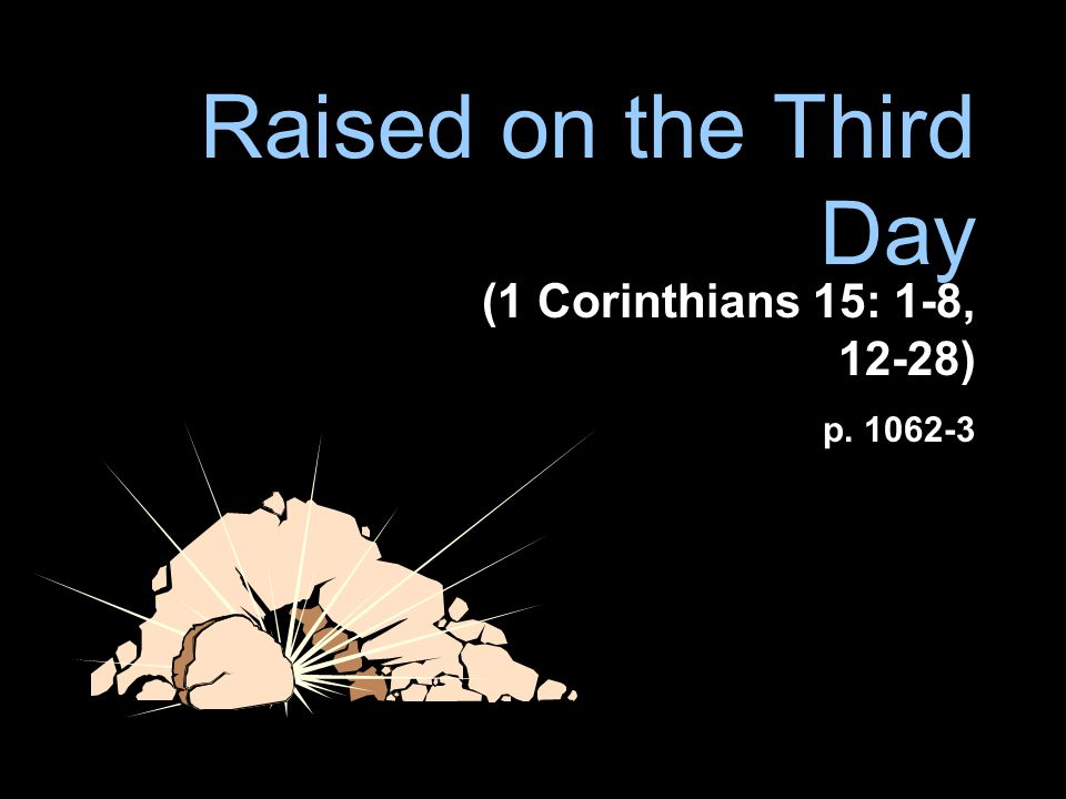 Raised on the Third Day (1 Corinthians 15: 1-8, 12-28) p. 1062-3
