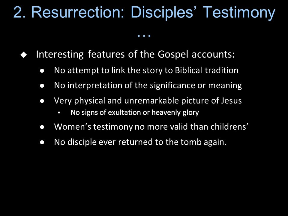 2. Resurrection: Disciples' Testimony …  Interesting features of the Gospel accounts: No attempt to link the story to Biblical tradition No interpret