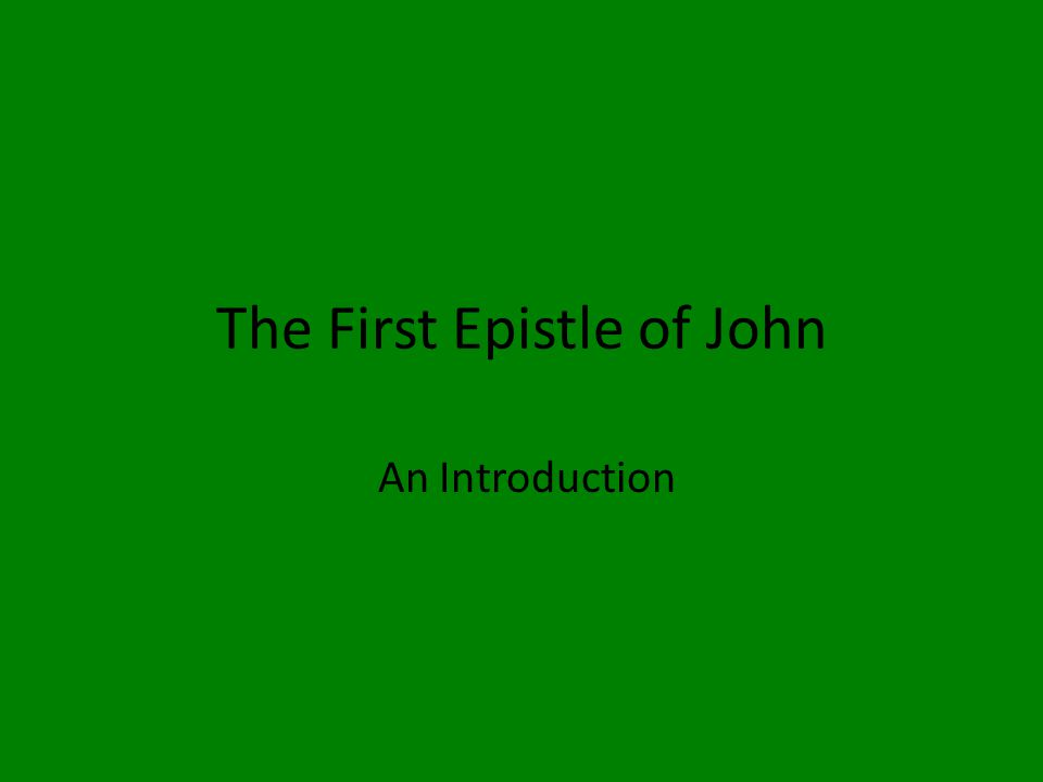 The First Epistle of John An Introduction