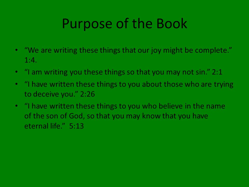 Purpose of the Book We are writing these things that our joy might be complete. 1:4.