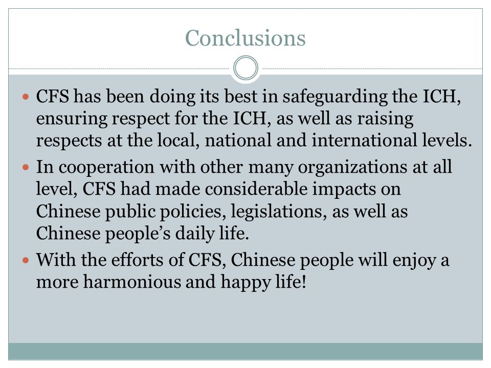Conclusions CFS has been doing its best in safeguarding the ICH, ensuring respect for the ICH, as well as raising respects at the local, national and international levels.