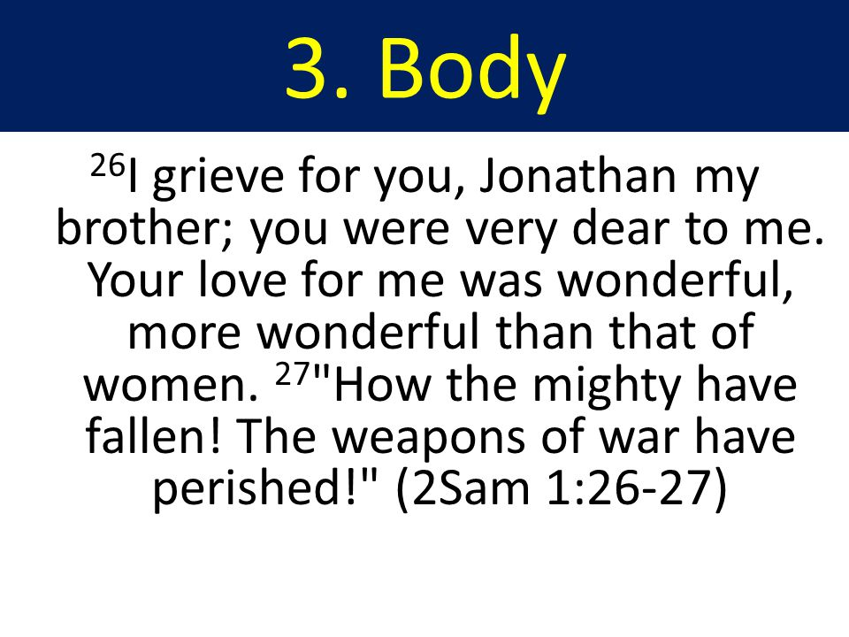 3. Body 26 I grieve for you, Jonathan my brother; you were very dear to me.
