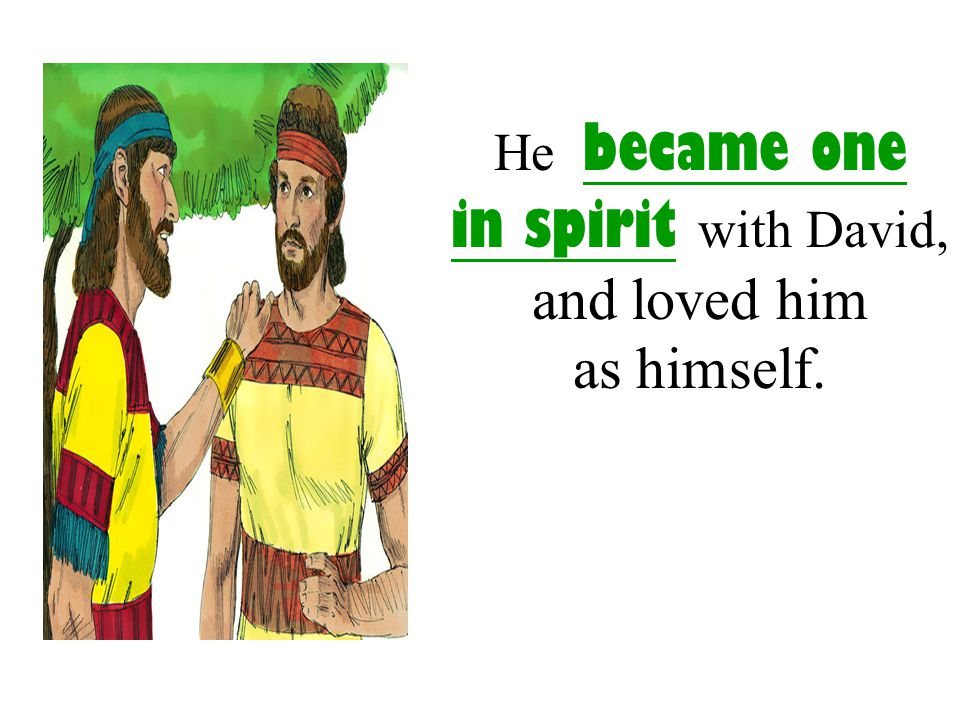 He became one in spirit with David, and loved him as himself.