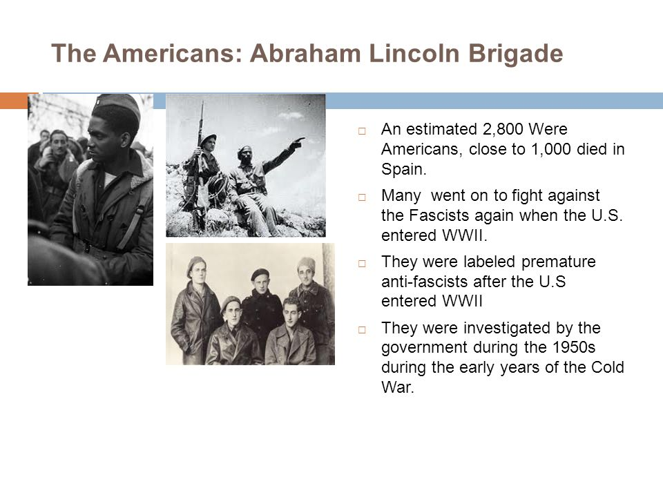 The Americans: Abraham Lincoln Brigade  An estimated 2,800 Were Americans, close to 1,000 died in Spain.