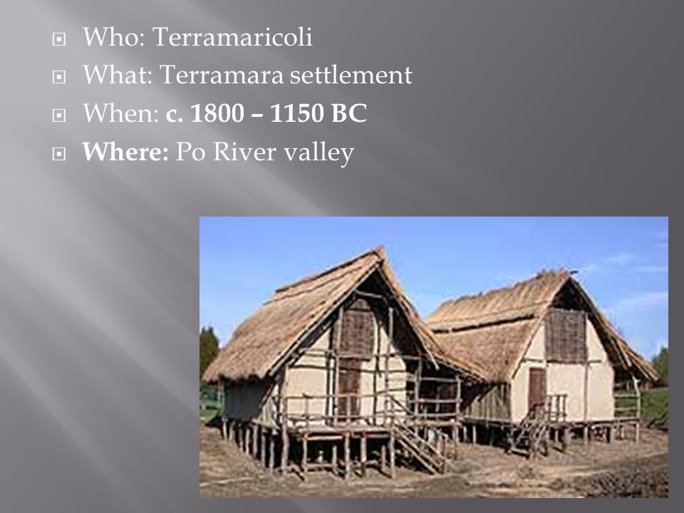  Who: Terramaricoli  What: Terramara settlement  When: c.
