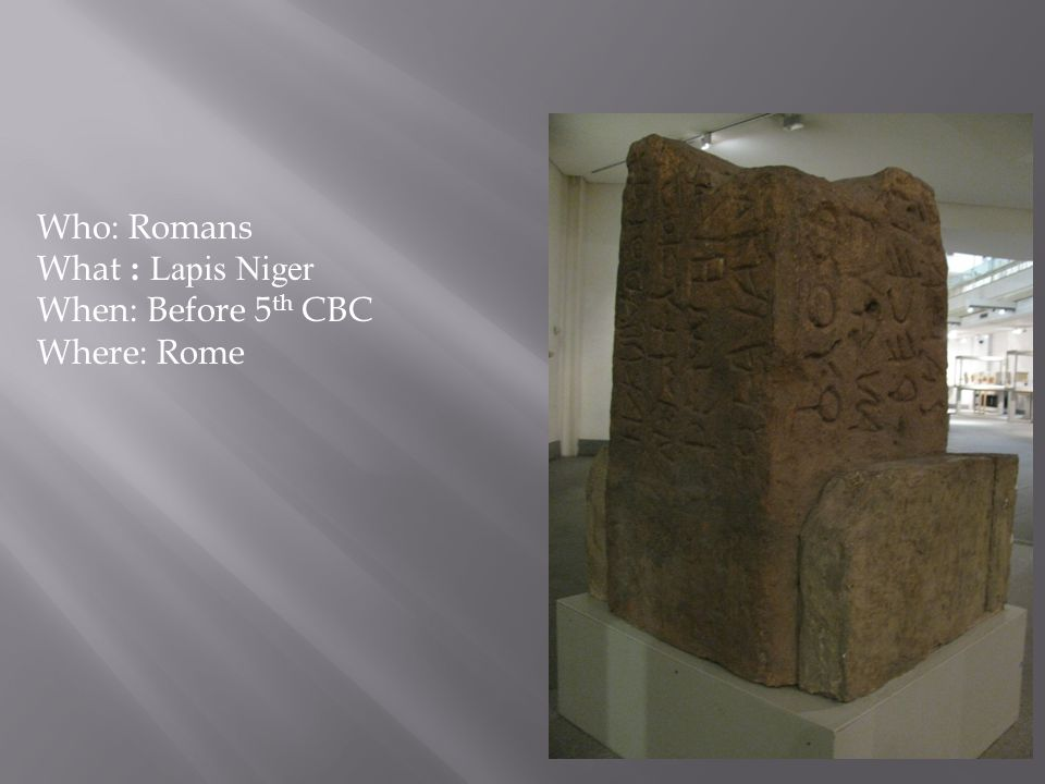 Who: Romans What : Lapis Niger When: Before 5 th CBC Where: Rome