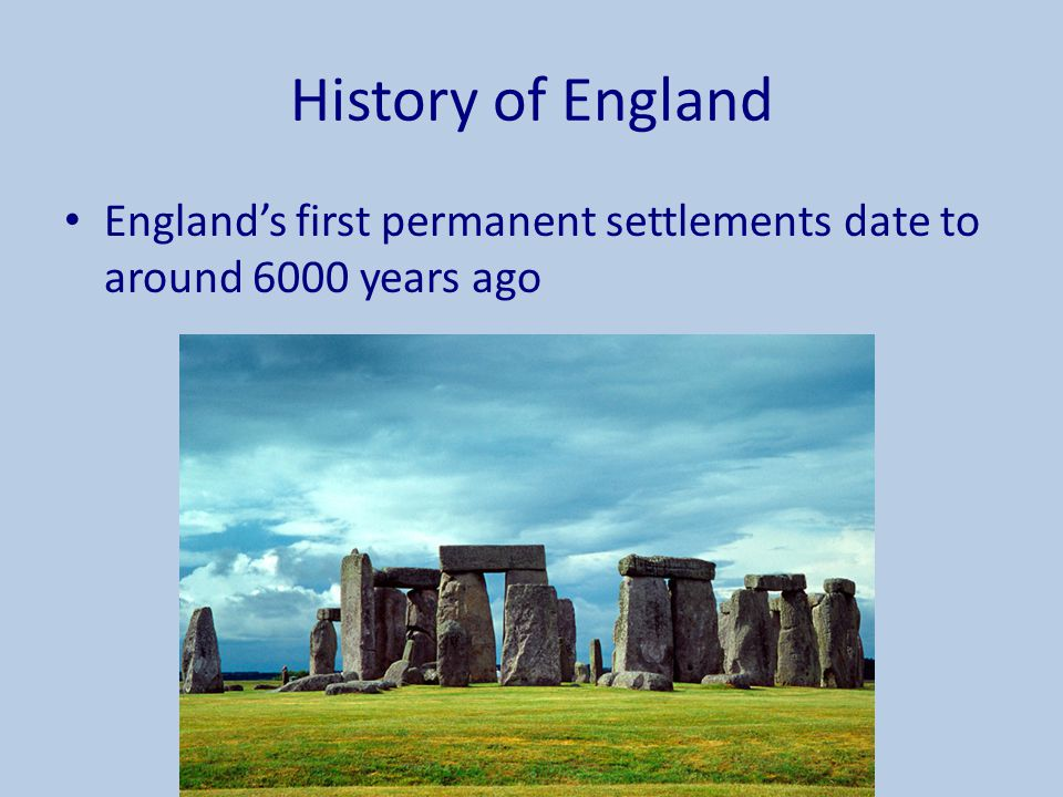 History of England England's first permanent settlements date to around 6000 years ago