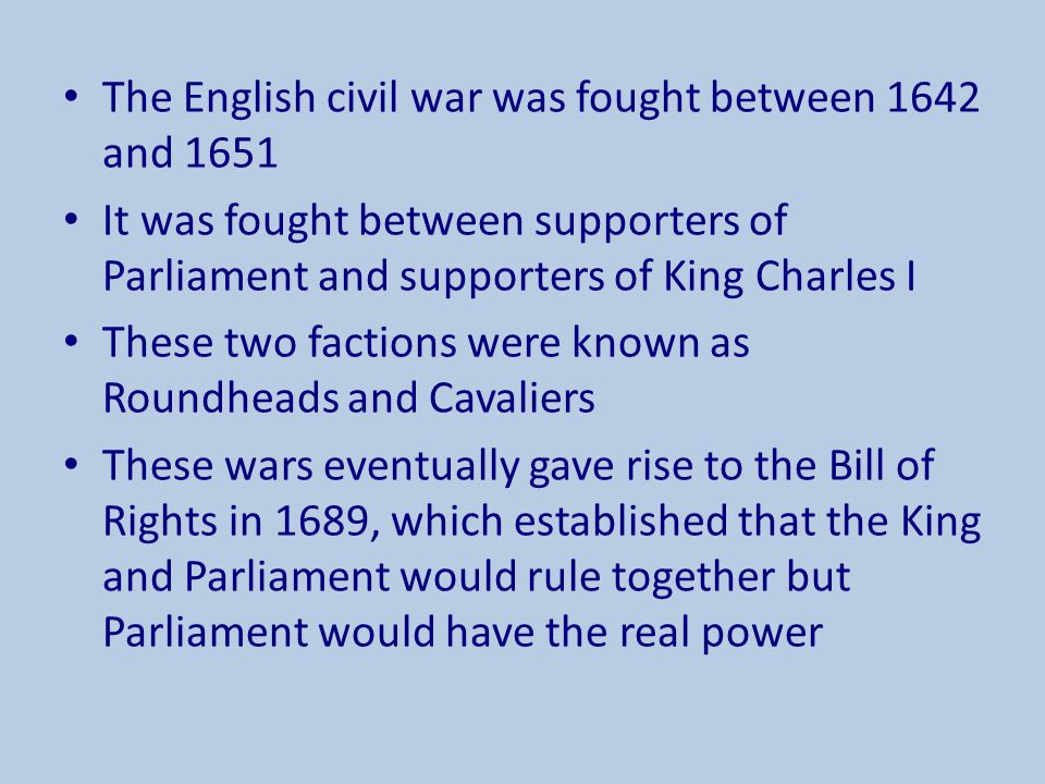 The English civil war was fought between 1642 and 1651 It was fought between supporters of Parliament and supporters of King Charles I These two facti