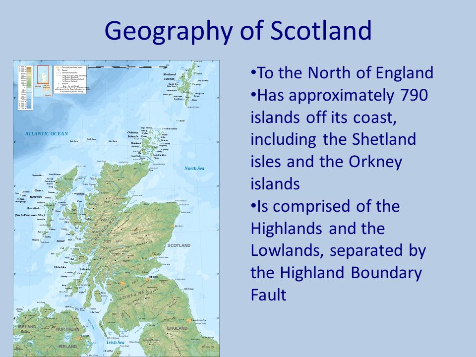 Geography of Scotland To the North of England Has approximately 790 islands off its coast, including the Shetland isles and the Orkney islands Is comp