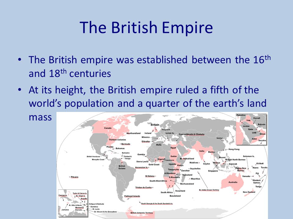The British Empire The British empire was established between the 16 th and 18 th centuries At its height, the British empire ruled a fifth of the wor