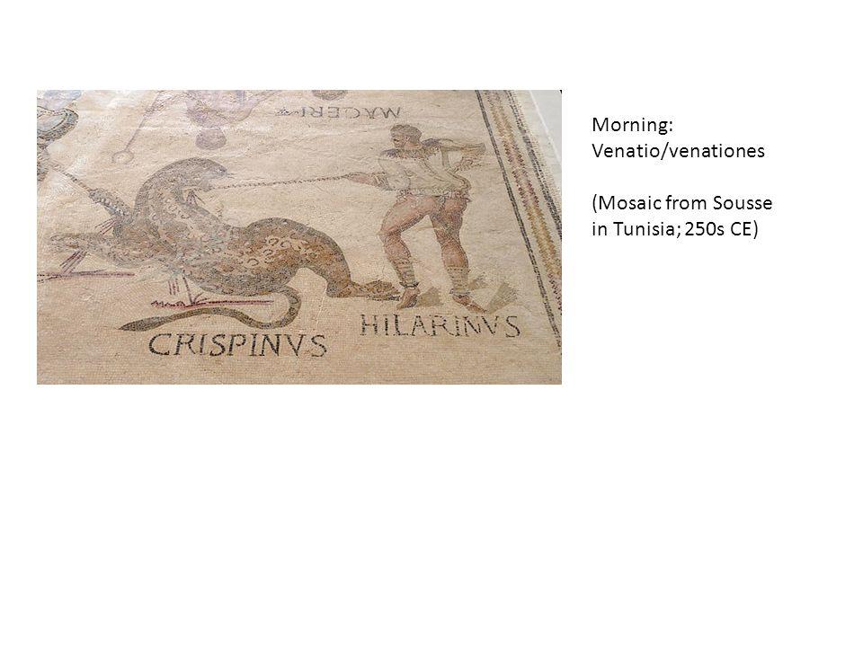 Morning: Venatio/venationes (Mosaic from Sousse in Tunisia; 250s CE)