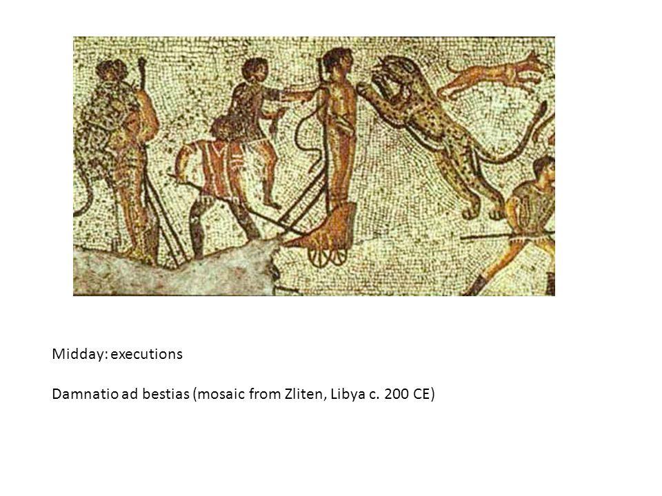 Midday: executions Damnatio ad bestias (mosaic from Zliten, Libya c. 200 CE)