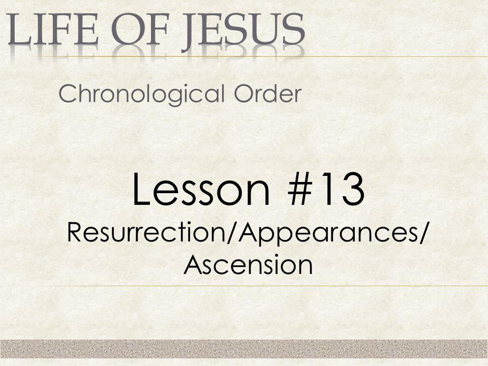 Chronological Order Lesson #13 Resurrection/Appearances/ Ascension