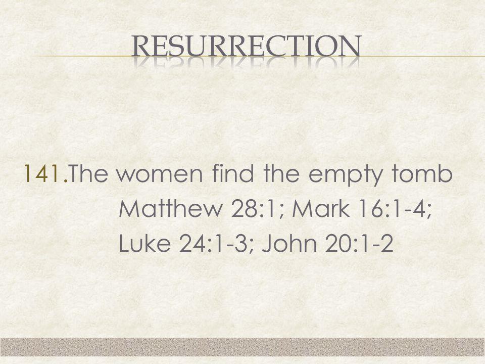 141.The women find the empty tomb Matthew 28:1; Mark 16:1-4; Luke 24:1-3; John 20:1-2
