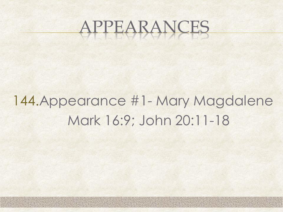 144.Appearance #1- Mary Magdalene Mark 16:9; John 20:11-18