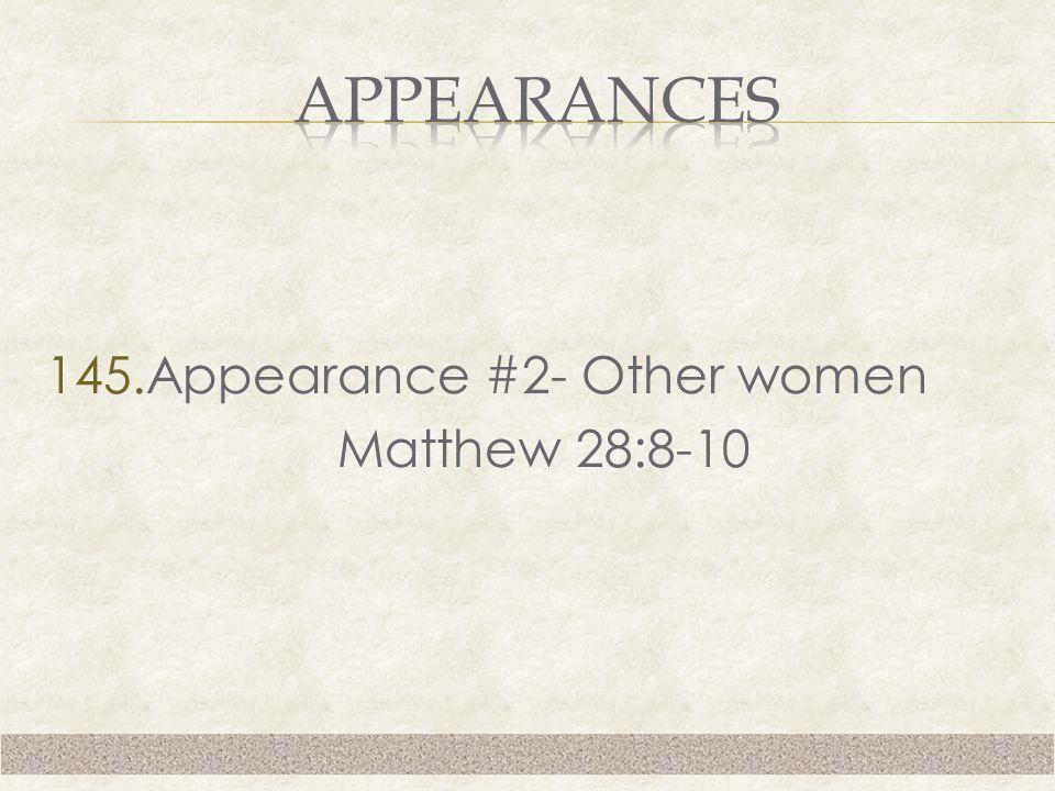 145.Appearance #2- Other women Matthew 28:8-10