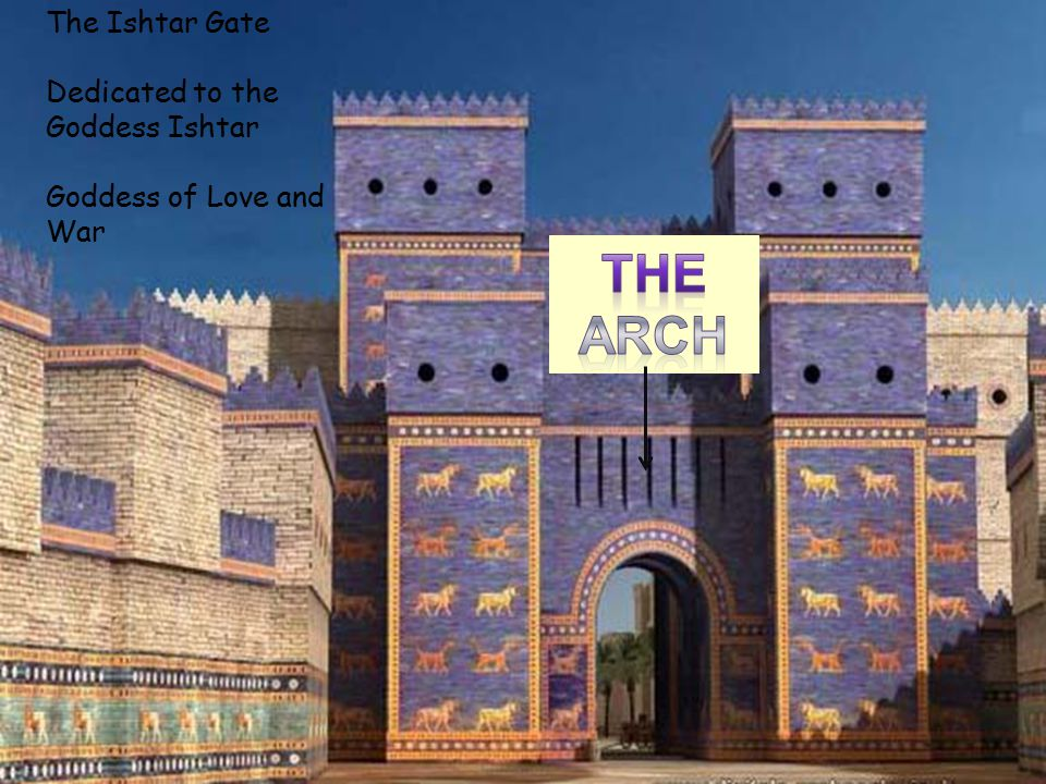 The Ishtar Gate Dedicated to the Goddess Ishtar Goddess of Love and War