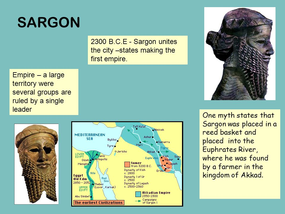 SARGON 2300 B.C.E - Sargon unites the city –states making the first empire.