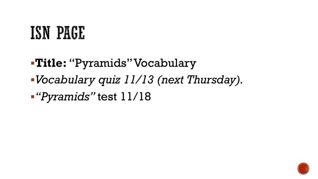 """ Title: """"Pyramids"""" Vocabulary  Vocabulary quiz 11/13 (next Thursday).  """"Pyramids"""" test 11/18"""