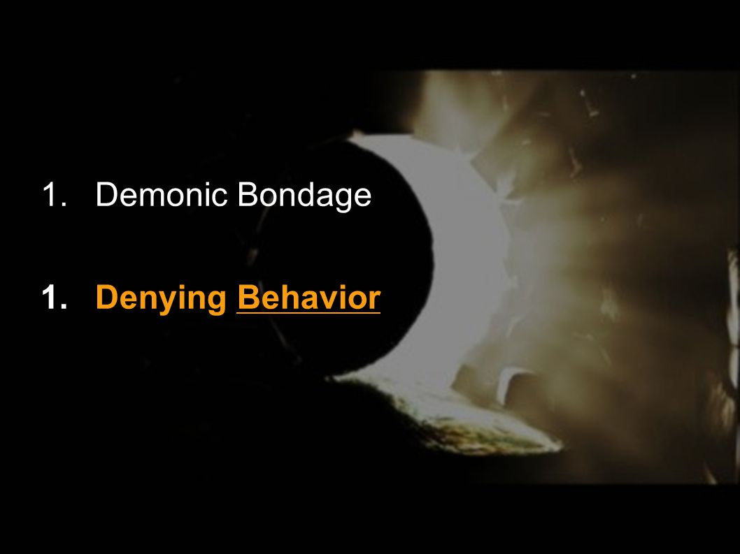 1.Demonic Bondage 1.Denying Behavior
