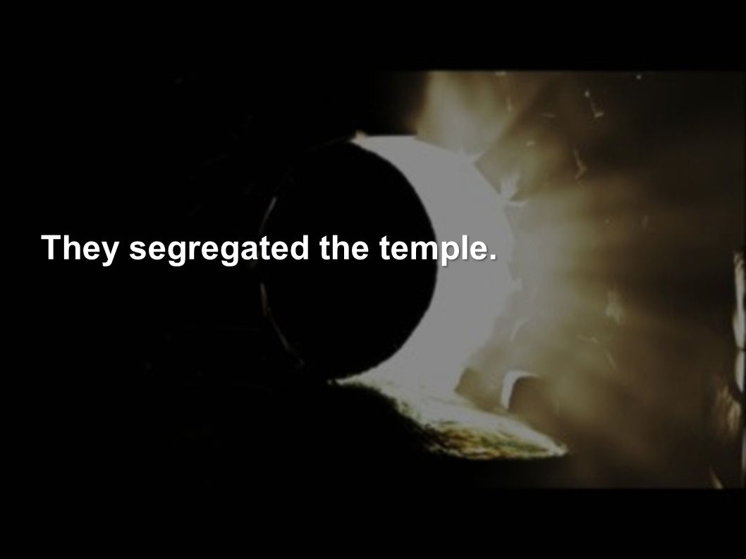 They segregated the temple.