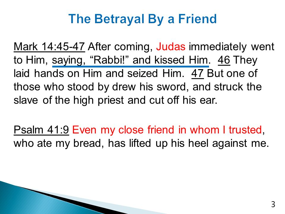 "Mark 14:45-47 After coming, Judas immediately went to Him, saying, ""Rabbi!"" and kissed Him. 46 They laid hands on Him and seized Him. 47 But one of th"