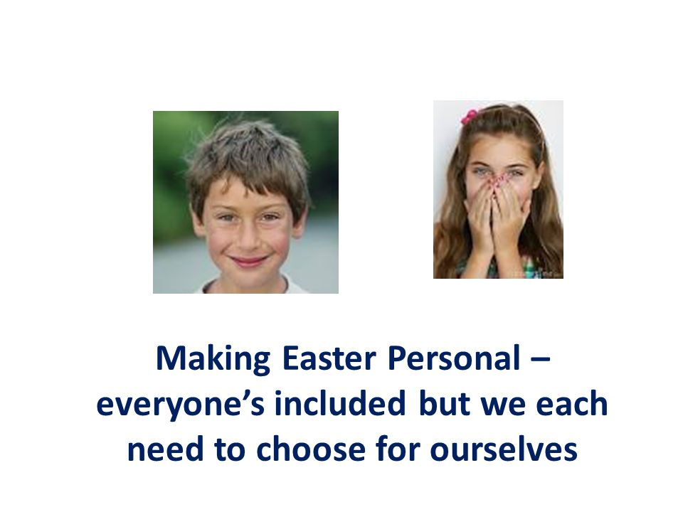 Making Easter Personal – everyone's included but we each need to choose for ourselves
