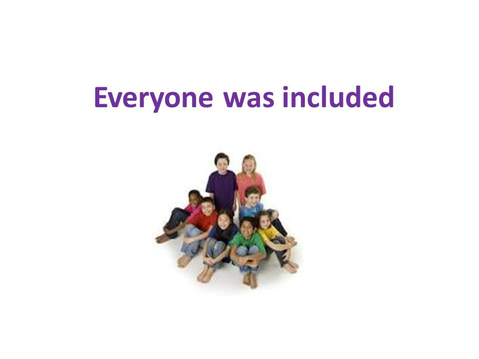 Everyone was included