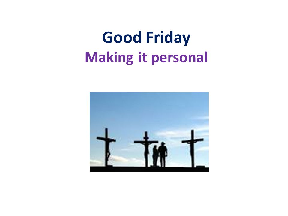 Good Friday Making it personal