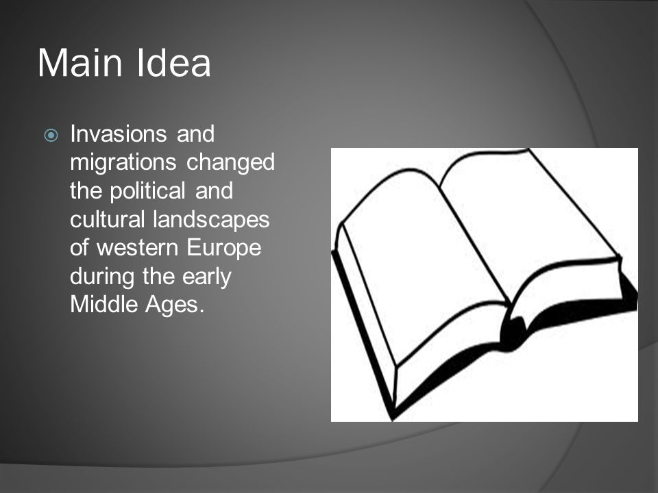 Main Idea  Invasions and migrations changed the political and cultural landscapes of western Europe during the early Middle Ages.