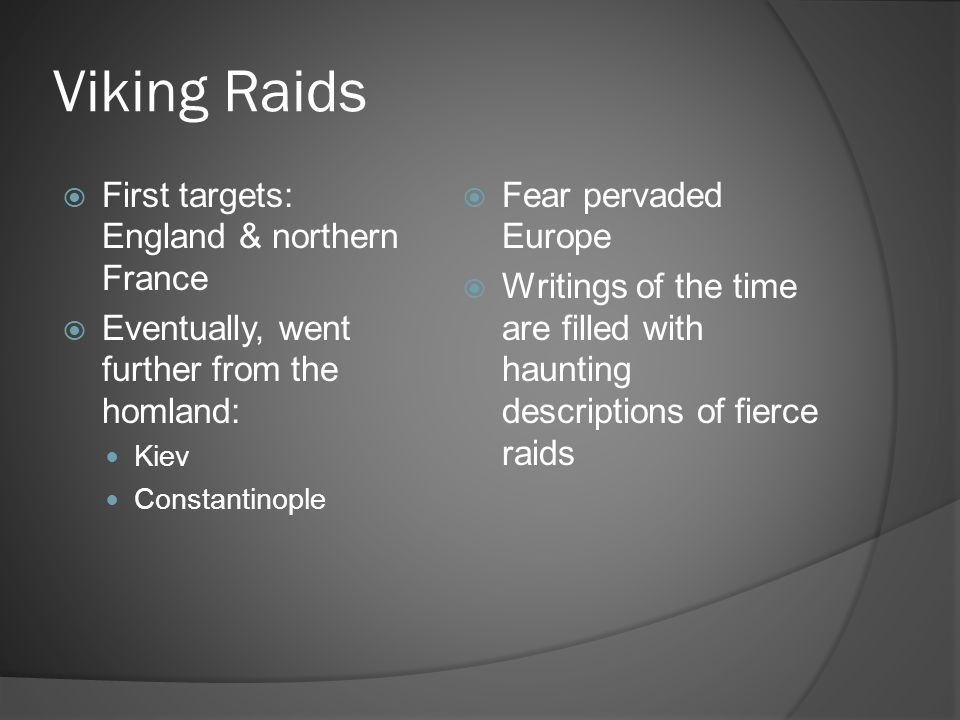 Viking Raids  First targets: England & northern France  Eventually, went further from the homland: Kiev Constantinople  Fear pervaded Europe  Writ