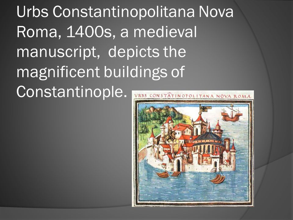 Urbs Constantinopolitana Nova Roma, 1400s, a medieval manuscript, depicts the magnificent buildings of Constantinople.