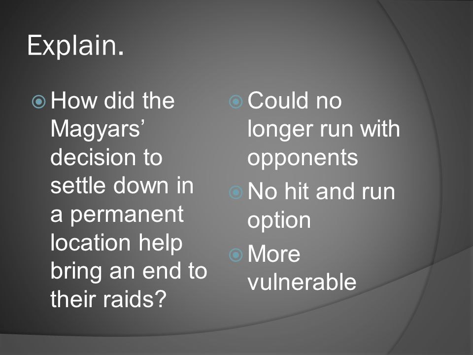 Explain.  How did the Magyars' decision to settle down in a permanent location help bring an end to their raids?  Could no longer run with opponents