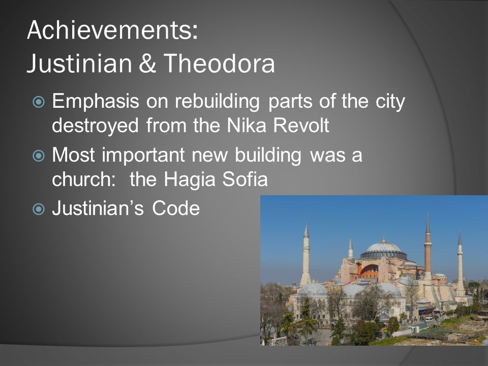 Achievements: Justinian & Theodora  Emphasis on rebuilding parts of the city destroyed from the Nika Revolt  Most important new building was a churc