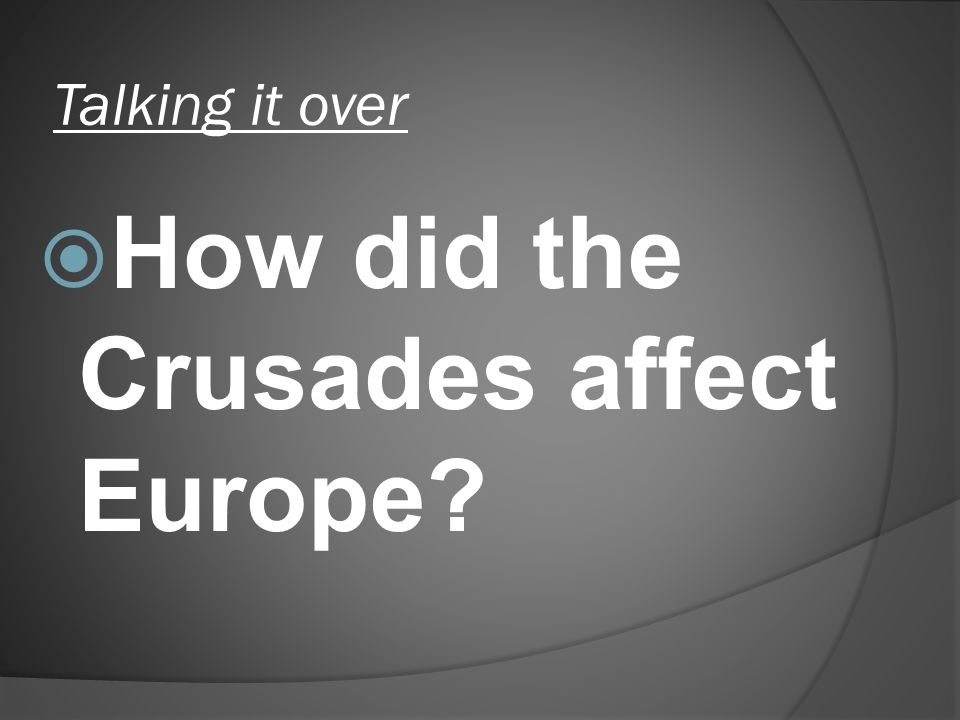 How did the Crusades affect Europe? Talking it over