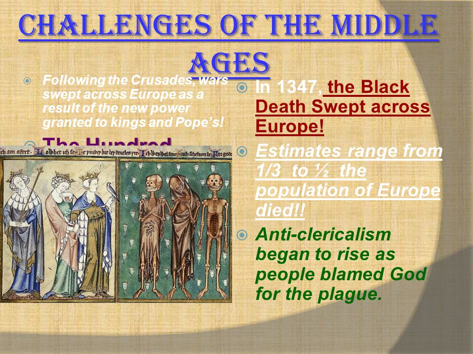 Challenges of the Middle Ages  Following the Crusades, wars swept across Europe as a result of the new power granted to kings and Pope's! Hundred Yea