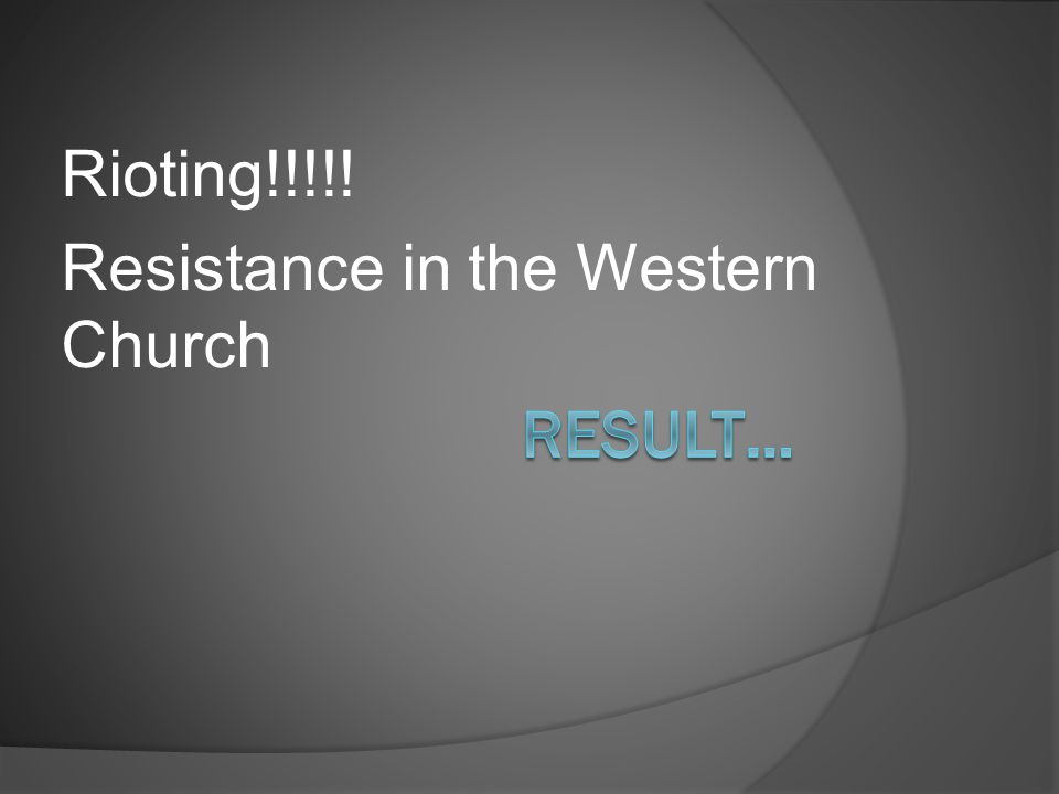 Rioting!!!!! Resistance in the Western Church