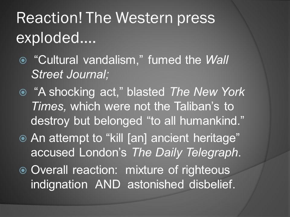 "Reaction! The Western press exploded….  ""Cultural vandalism,"" fumed the Wall Street Journal;  ""A shocking act,"" blasted The New York Times, which we"