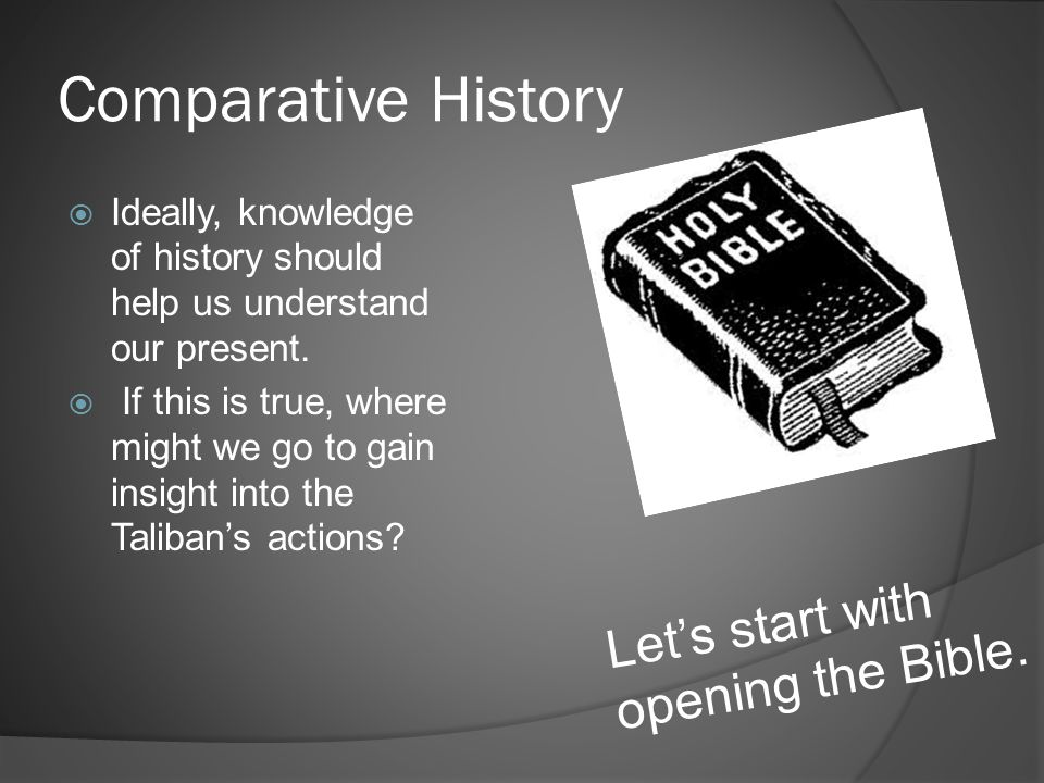 Comparative History  Ideally, knowledge of history should help us understand our present.  If this is true, where might we go to gain insight into t