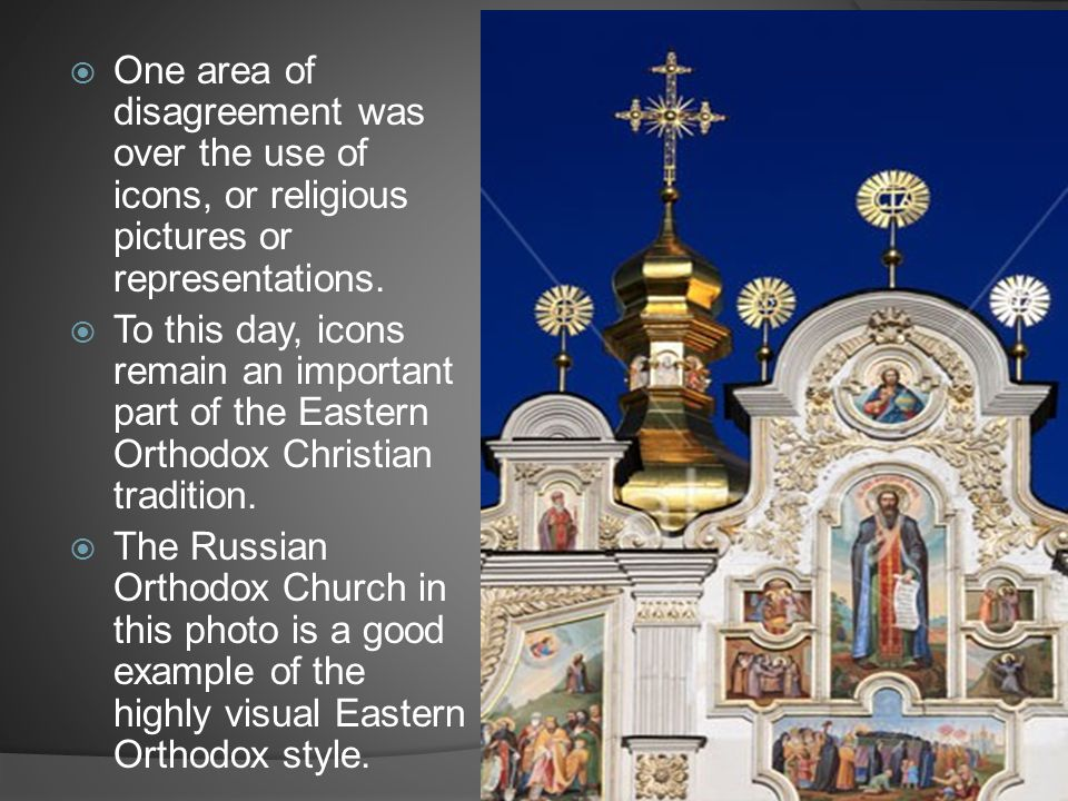  One area of disagreement was over the use of icons, or religious pictures or representations.  To this day, icons remain an important part of the E