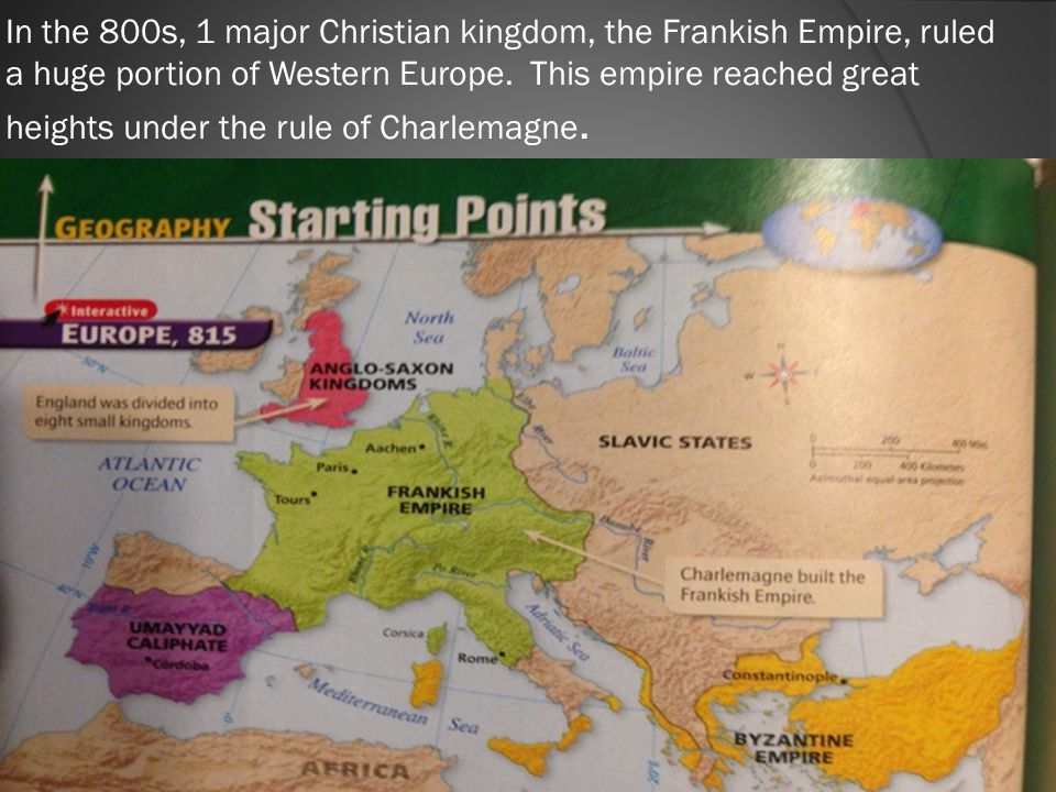 In the 800s, 1 major Christian kingdom, the Frankish Empire, ruled a huge portion of Western Europe. This empire reached great heights under the rule