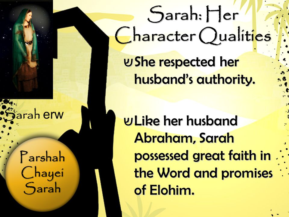 ParshahChayeiSarah Sarah: Her Character Qualities ש She respected her husband's authority.