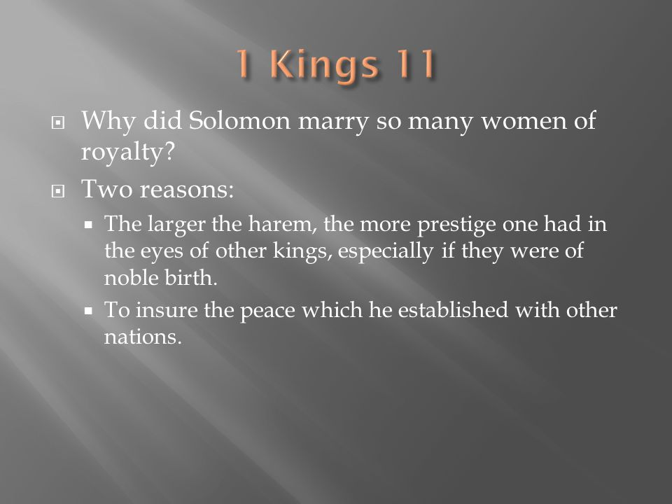  Why did Solomon marry so many women of royalty?  Two reasons:  The larger the harem, the more prestige one had in the eyes of other kings, especia