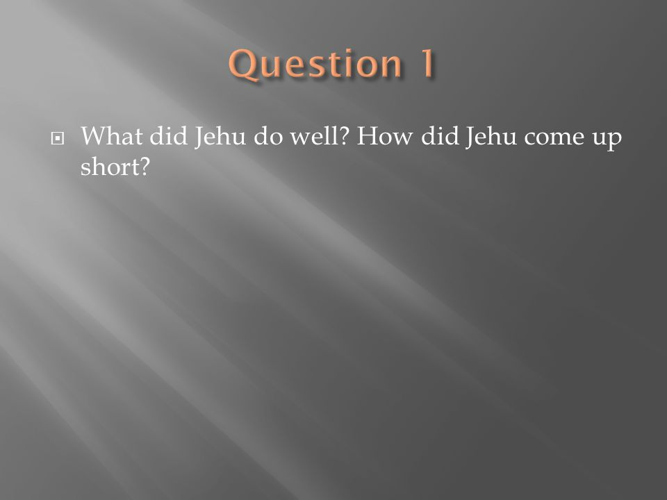  What did Jehu do well? How did Jehu come up short?