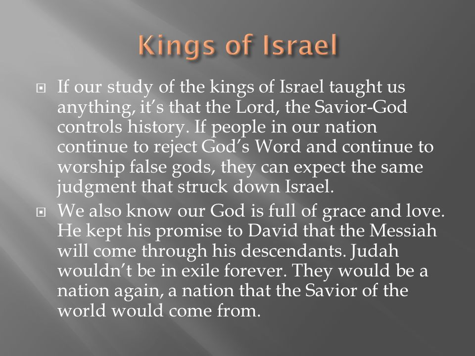  If our study of the kings of Israel taught us anything, it's that the Lord, the Savior-God controls history. If people in our nation continue to rej