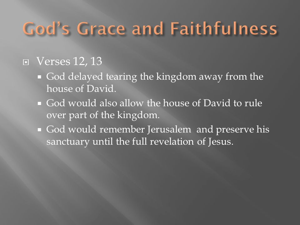 Verses 12, 13  God delayed tearing the kingdom away from the house of David.  God would also allow the house of David to rule over part of the kin