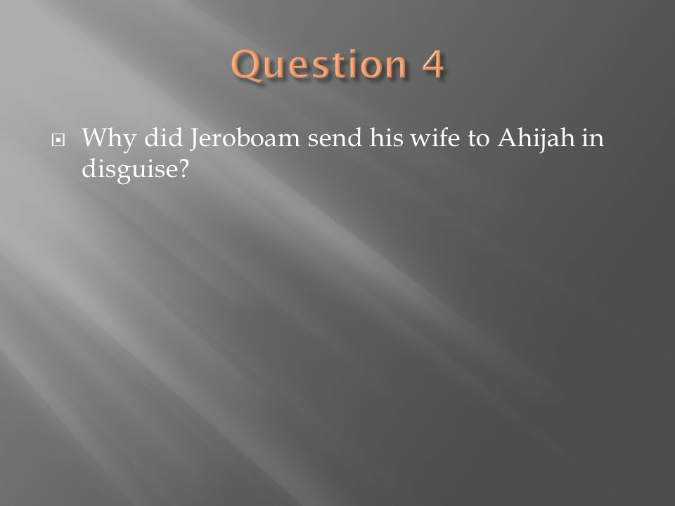  Why did Jeroboam send his wife to Ahijah in disguise?